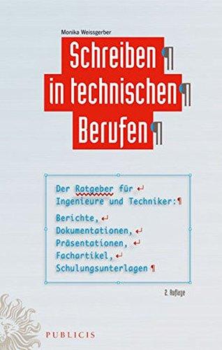 Schreiben in technischen Berufen: Der Ratgeber für Ingenieure und Techniker: Berichte, Dokumentationen, Präsentationen, Fachartikel, Schulungsunterlagen