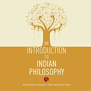 An Introduction to Indian Philosophy                   Written by:                                                                                                                                 Satischandra Chatterjee,                                                                                        Dhirendramohan Datta                               Narrated by:                                                                                                                                 Anindyo Chakrabarti                      Length: 14 hrs and 31 mins     6 ratings     Overall 4.7