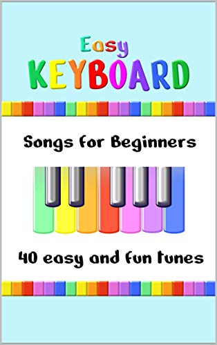 Easy Keyboard Songs for Beginners: 40 Easy and Fun Tunes   Great for kids and suitable for keyboard or piano   Simple tunes with note letters