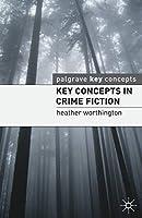 Key Concepts in Crime Fiction (Key Concepts: Literature)