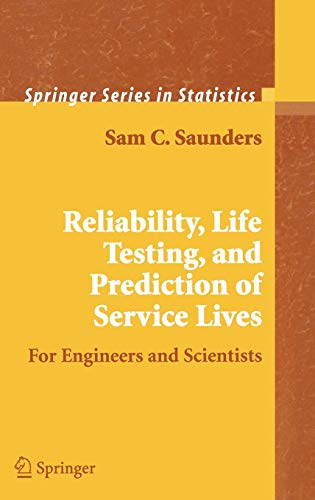 Reliability, Life Testing and the Prediction of Service Lives: For Engineers and Scientists (Springer Series in Statistics)