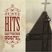 Just the Hits: Southern Gospel