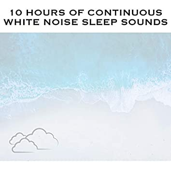 10 Hours of Continuous White Noise Sleep Sounds