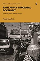 Tanzania's Informal Economy: The Micro-politics of Street Vending (Politics and Society in Urban Africa)
