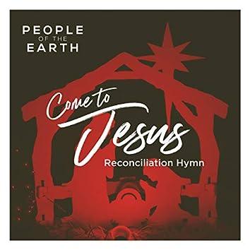 Come to Jesus (Reconciliation Hymn)