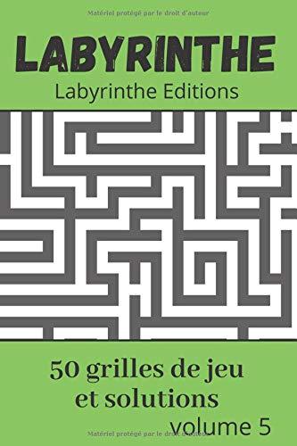 Labyrinthe - 50 grilles de jeu et solutions: Maze puzzles - volume 5 (Labyrinthe en Francais, Band 5)
