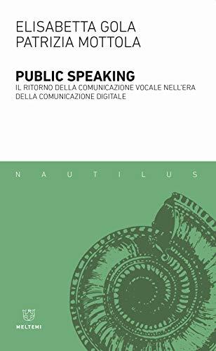 Public speaking. Il ritorno della comunicazione vocale nell'era della comunicazione digitale