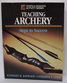Teaching Archery: Steps to Success (Steps to Success Activity Series)