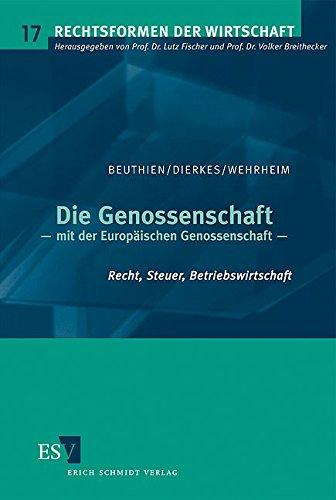 Die Genossenschaft: – mit der Europäischen Genossenschaft  Recht, Steuer, Betriebswirtschaft (Rechtsformen der Wirtschaft, Band 17)