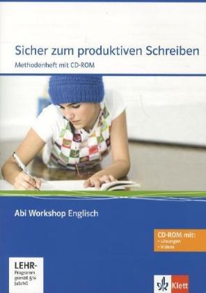 Sicher zum produktiven Schreiben. Methodenheft mit CD-ROM: Methodenheft mit Mediensammlung Klasse 11/12 (G8), Klasse 12/13 (G9) (Abi Workshop Englisch)