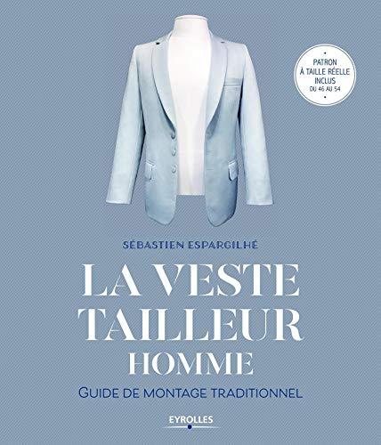 La veste tailleur homme: Guide de montage traditionnel. Patron à taille réelle inclus du 46 au 54