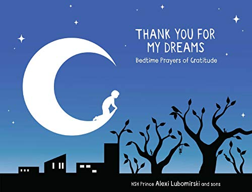 Compare Textbook Prices for Thank You for My Dreams: Bedtime Prayers of Gratitude  ISBN 9781449497422 by Lubomirski, HSH Prince Alexi