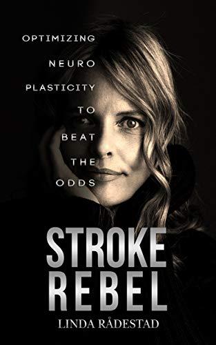 STROKE REBEL: Optimizing Neuroplasticity to Beat the Odds (English Edition)