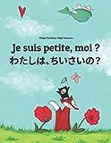 Je suis petite, moi ? わたし、ちいさい?: Un livre d'images pour les enfants (Edition bilingue français-japonais)