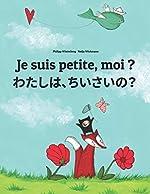 Je suis petite, moi ? わたし、ちいさい? - Un livre d'images pour les enfants (Edition bilingue français-japonais) de Philipp Winterberg