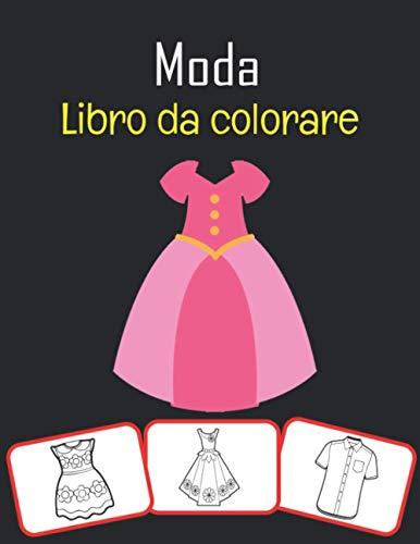 Moda Libro da colorare: fantastiche immagini di fashion design, colori, impara divertendosi per i bambini (70 pagine con più di 30 immagini)