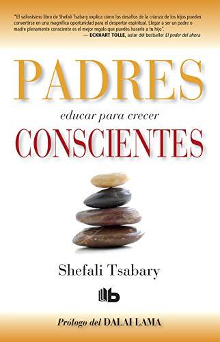 Padres conscientes / The Conscious Parent. Transforming Ourselves, Empowering Our Children (Spanish