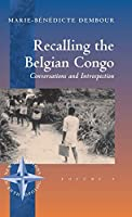 Recalling the Belgian Congo: Conversations and Introspection (New Directions in Anthropology, 9)