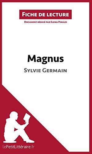Magnus de Sylvie Germain (Fiche de lecture): Résumé complet et analyse détaillée de l'oeuvre