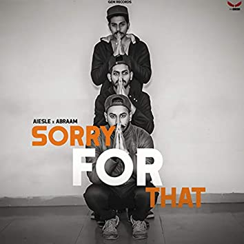 Sorry for That (feat. Abraam)
