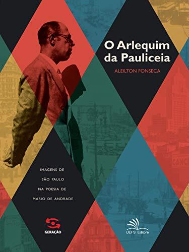 O arlequim da pauliceia: Imagens de São Paulo na poesia de Mário de Andrade