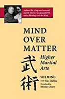 Mind Over Matter: Higher Martial Arts by Shi Ming Siao Weijia(1994-04-19)