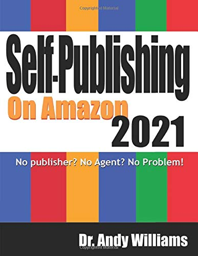 Compare Textbook Prices for Self-Publishing on Amazon 2021: No publisher? No Agent? No Problem  ISBN 9798704216896 by Williams, Dr. Andy