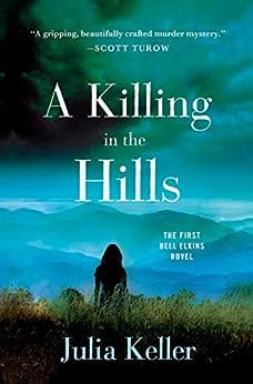 A Killing in the Hills: A Novel (Bell Elkins Novels Book 1) by [Julia Keller]
