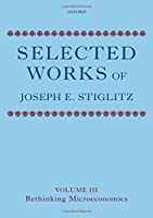 Selected Works of Joseph E. Stiglitz: Rethinking Microeconomics