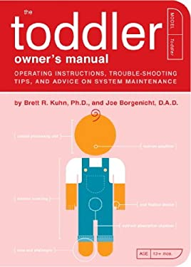 The Toddler Owner's Manual: Operating Instructions, Troubleshooting Tips, and Advice on System Maintenance (Owner's and Instruction Manual Book 4)