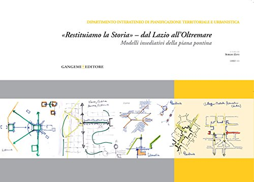 «Restituiamo la Storia» - dal Lazio all'Oltremare: Modelli insediativi della piana pontina