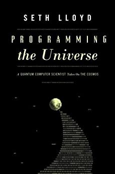 Programming the Universe: A Quantum Computer Scientist Takes on the Cosmos by [Seth Lloyd]