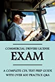 Commercial Drivers License Exam: A Complete CDL Test Prep Guide With Over 600 Practice Q&A: Dmv Cdl Handbook (English Edition)