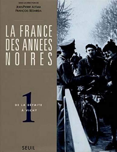 La France des années noires. Tome I. De la défaite à Vichy