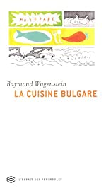 La Cuisine bulgare - 40 Recettes traditionnelles de Raymond Wagenstein