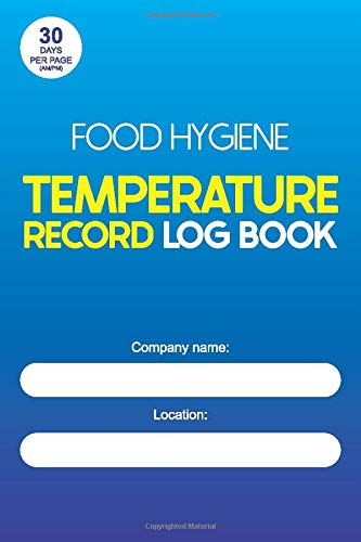Food Hygiene Temperature Record Log Book: For Restaurant, Cafe, Hotel, Food Businesses With Refrigeration or Freezers
