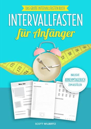 Intervallfasten für Anfänger: Das große Intervallfasten Buch inkl. Abnehmtagebuch zum Ausfüllen
