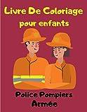 Police Pompiers Armée - Livre De Coloriage pour enfants: Un gros livre de coloriage sur les pompiers et les ambulanciers