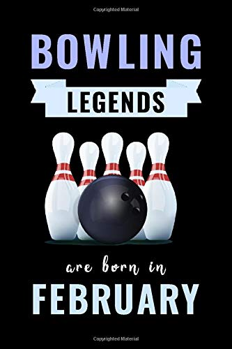 Bowling Legends Are Born In February: Unique Bowling Birthday Gift For Boys, Girls, Players | Lined Notebook / Journal For Bowling Lovers & Fans | 110 Pages ( Bowling Birthday Gifts )