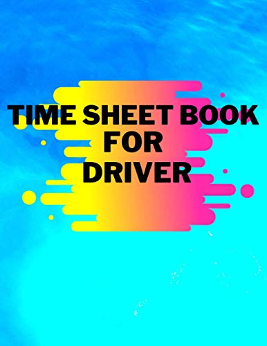 Time Sheet Book For Driver: Blue Time | Work Hours Log, Notebook, Work Hours Monitor - Big Employee Time Record, Inch; 8.5 * 11/120 pages