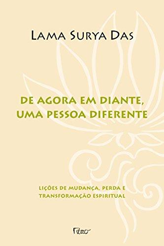 De Agora em Diante, Uma Pessoa Diferente. Lições de Mudança, Perda e Transformação Espiritual (Em Portuguese do Brasil)