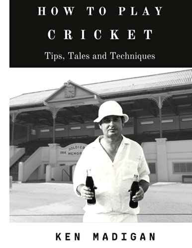 How To Play Cricket: Tips, Tales and Techniques