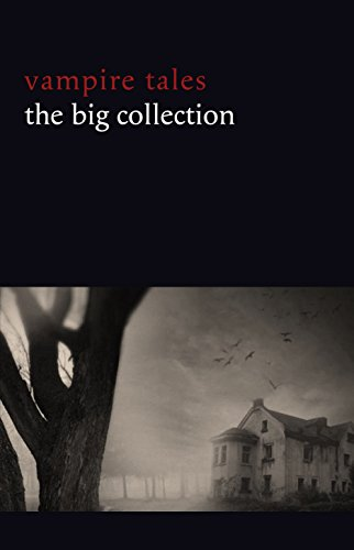 Vampire Tales: The Big Collection (80+ stories in one volume: The Viy, The Fate of Madame Cabanel, The Parasite, Good Lady Ducayne, Count Magnus, For the ... Four Wooden Stakes...) (English Edition)
