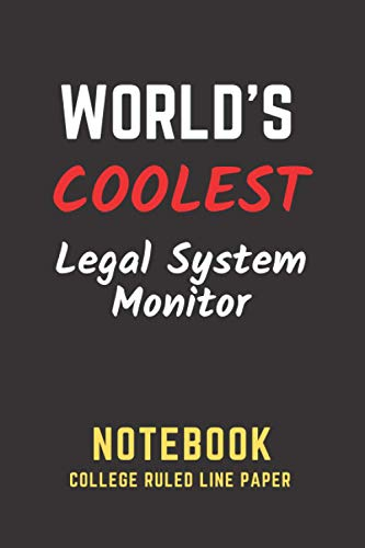 World's Coolest Legal System Monitor Notebook: College Ruled Line Paper. Perfect Gift/Present for any occasion. Appreciation, Retirement, Year End, ... Anniversary, Father's Day, Mother's Day