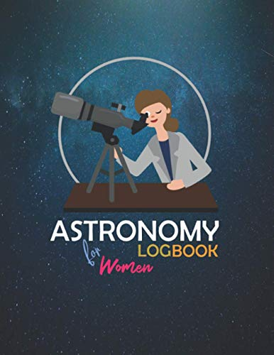 Astronomy Logbook for Women: To Observations Night Sky, Track, Record, And Sketch For Beginners, Medium, And Highly Skilled Astronomers Paperback 8.5
