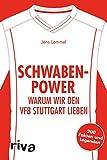 Schwaben-Power: Warum wir den VfB Stuttgart lieben. 200 Fakten und Legenden (Warum wir unseren Verein lieben) - Jens Lommel