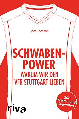 Schwaben-Power: Warum wir den VfB Stuttgart lieben. 200 Fakten und Legenden (Warum wir unseren Verein lieben)