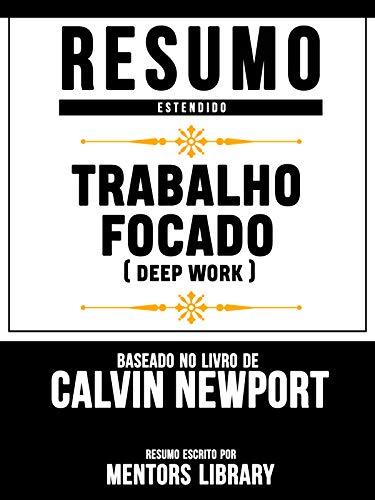 Trabalho Focado (Deep Work) - Baseado No Livro De Calvin Newport