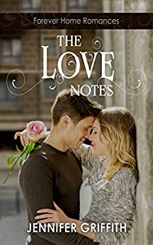 The Love Notes: A High School Reunion Romance (Forever Home Romance Book 1) by [Jennifer Griffith]