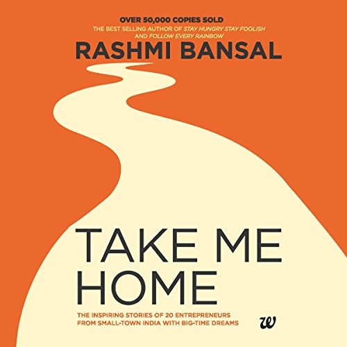 Take Me Home     The Inspiring Stories of 20 Entrepreneurs from Small Town India with Big-Time Dreams              By:                                                                                                                                 Rashmi Bansal                               Narrated by:                                                                                                                                 Shaheen Khan                      Length: 11 hrs and 44 mins     1 rating     Overall 5.0